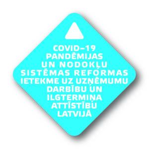 Covid–19 pandēmijas un nodokļu sistēmas reformas ietekme uz uzņēmumu darbību un ilgtermiņa attīstību Latvijā
